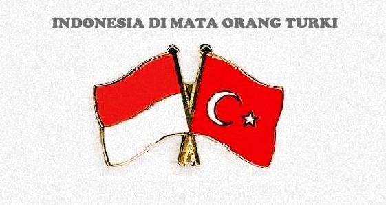 INDONESIA DI MATA ORANG TURKI. APA YANG ORANG TURKI TAU TENTANG INDONESIA?