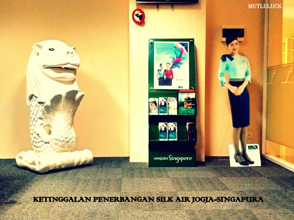 KETINGGALAN PENERBANGAN SILK AIR YOGYAKARTA-SINGAPORE