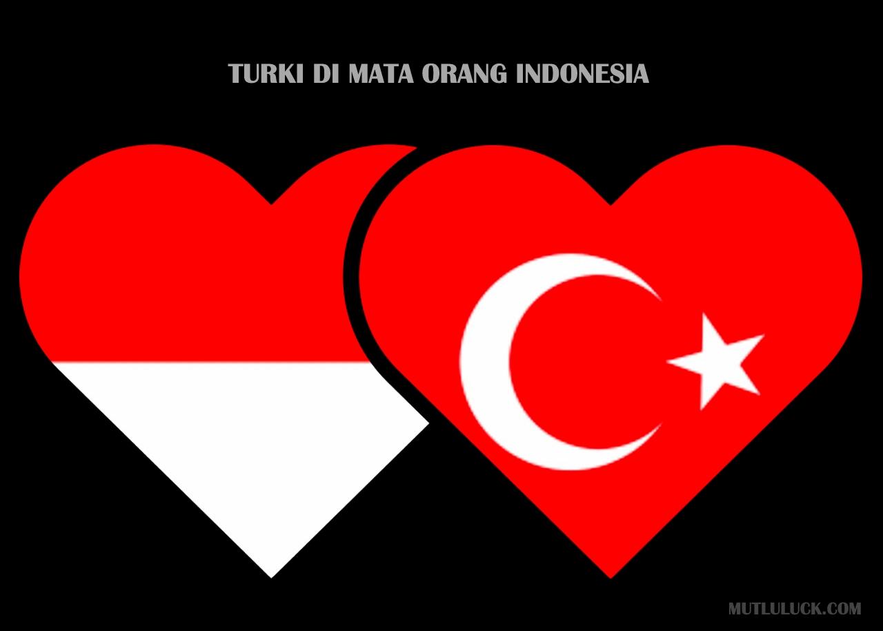 TURKI DI MATA ORANG INDONESIA. APA YANG ORANG INDONESIA TAU TENTANG TURKI?